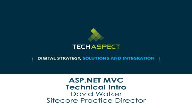 ASP.NET MVC - Technical Intro - TechAspect - Internal Training - 04/08/2015