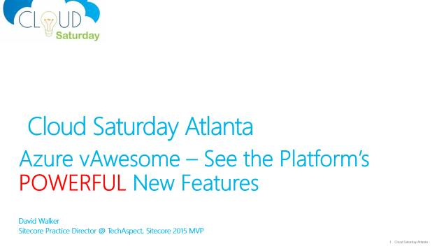 Azure vAwesome - See the Platform's Powerful New Features - Cloud Saturday Atlanta - 09/26/2015