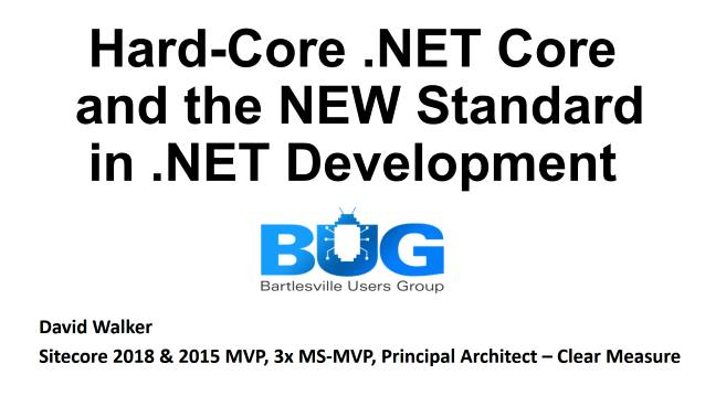 Hard-Core .NET Core and the new Standard in .NET Development - Bartlesville Users Group - 03/28/2018