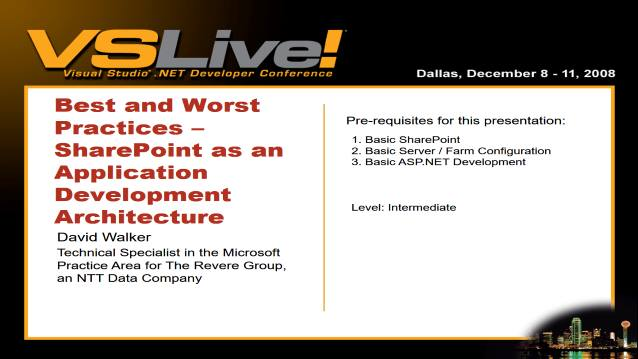 Best and Worst Practices - SharePoint as an Application Development Architecture - VSLive! Dallas - 12/09/2008
