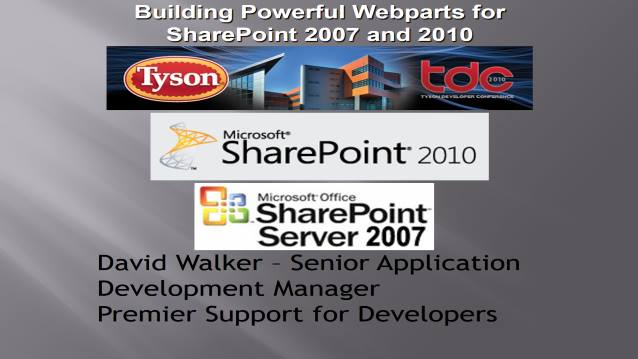 Building Powerful WebParts with SharePoint 2007 and 2010 and easily support both versions! - TysonDevCon 2010 - 10/20/2010