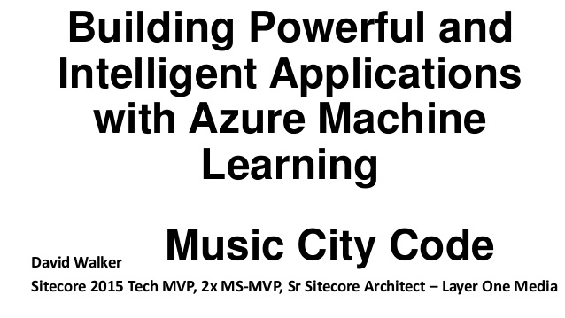 Building Powerful and Intelligent Applications with Azure Machine Learning - Music City Code - 06/02/2017