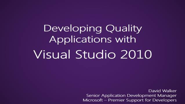 Develop Quality Applications with Visual Studio 2010