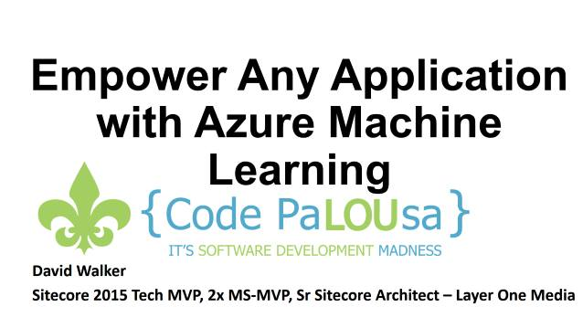 Empower Any Application with Azure Machine Learning - Code PaLOUsa - 06/09/2017