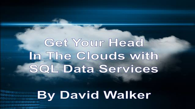Get Your Head In the Clouds with SQL Server Data Services - Oklahoma Chapter of the IAMCP (International Association of Microsoft Certified Partners) - 03/18/2009