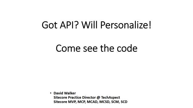 Got API? Will Personalize! Come see the code! - TechAspect - Internal Training - 07/22/2015