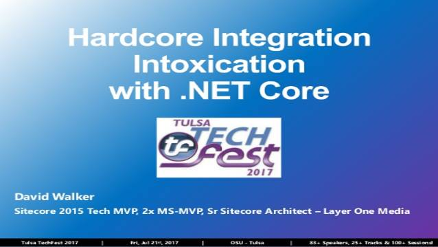 Hard-Core Integration Intoxication with .NET Core - TulsaTechFest 2017 - 07/21/2017