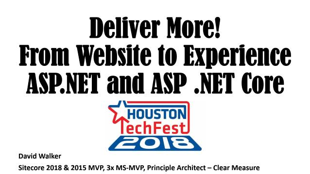 Deliver More! From Website to Experience ASP.NET and ASP.NET Core - Houston Spring TechFest 2018 - 05/05/2018