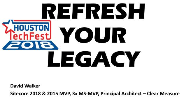 REFRESH YOUR LEGACY - Houston Spring TechFest 2018 - 05/05/2018
