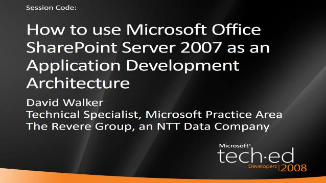 How to use Microsoft Office SharePoint Server 2007 as an Application Development Architecture - Microsoft TechEd 2008 - 06/18/2008