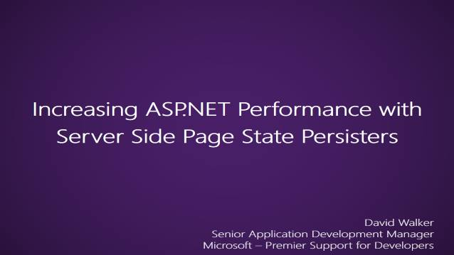 Increasing ASP.NET Performance with Server Side Page State Persisters - Microsoft - Internal Team Training - Premier Support for Developers - 01/26/2012