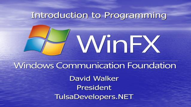 Intro to Windows Communication Foundation - Tulsa Developers .NET - 11/27/2006