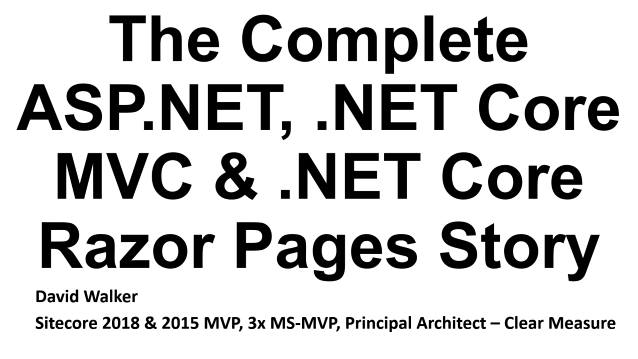 The Complete ASP.NET, .NET Core MVC & .NET Core Razor Pages Story - KCDC X - 07/11/2018