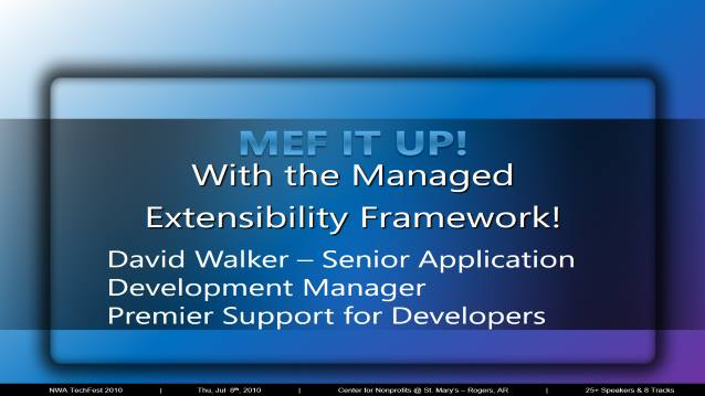 MEF IT UP! With the Managed Extensbility Framework! - NWA TechFest 2011 - 03/25/2011