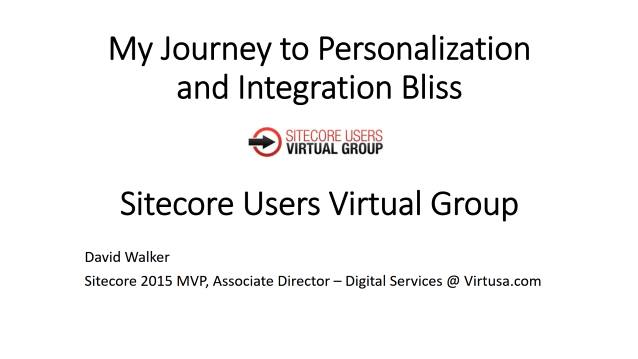 My Journey to Personalization and Integration Bliss - Virtual Sitecore User Group - 12/21/2016