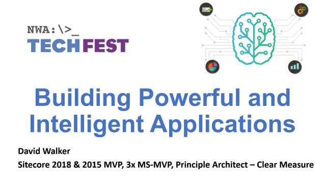 Building Powerful and Intelligent Applications - NWATechFest 2018 - 05/17/2018