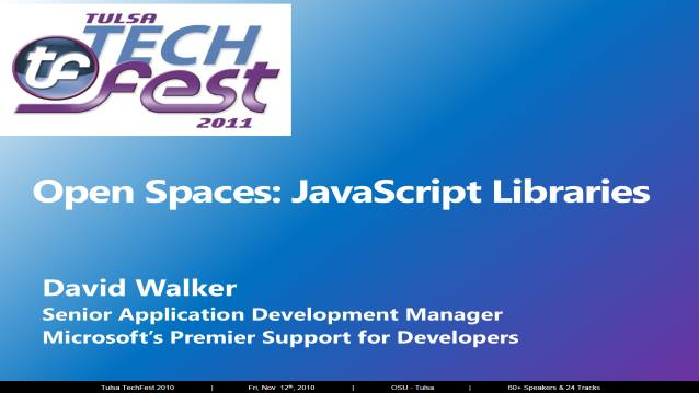 Open Spaces: JavaScript Libraries - Tulsa TechFest 2011 - 10/07/2011