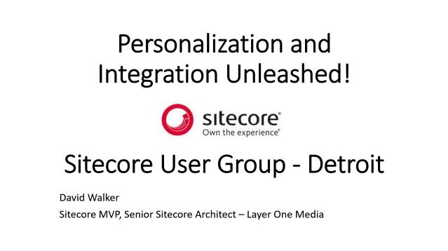 Personalization and Integration Unleashed - Sitecore User Group - Detroit - 03/14/2017