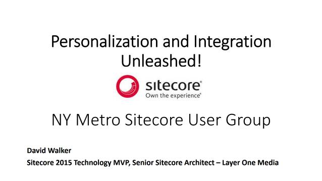 Personalization and Integration Unleashed - NY Metro Sitecore User Group - 03/23/2017