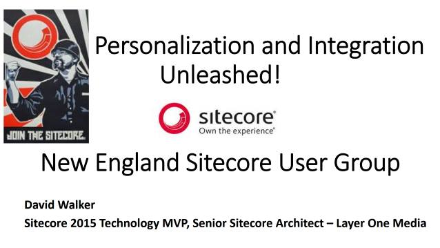 Personalization and Integration Unleashed - Sitecore User Group - New England - 04/05/2017