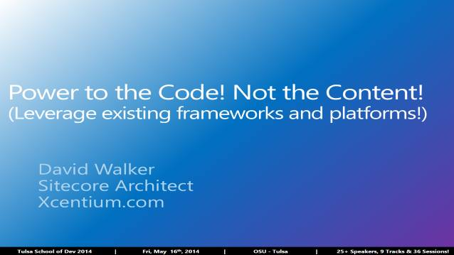 Power to the Code not the Content! Leverage existing Frameworks and Platforms! - Tulsa School of Dev 2014 - 05/16/2014
