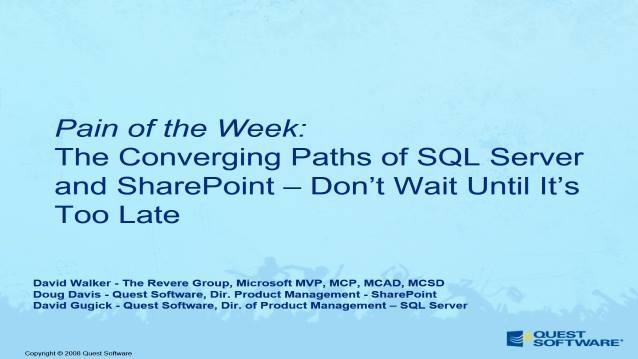 The Converging Paths of SQL Server and SharePoint - Don't Wait Until It's Too Late! - Quest Software's Pain-of-the-Week Webcast - 09/04/2008