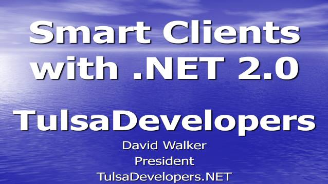 Smart Clients with .NET 2.0 - Tulsa Developers .NET - 12/12/2005