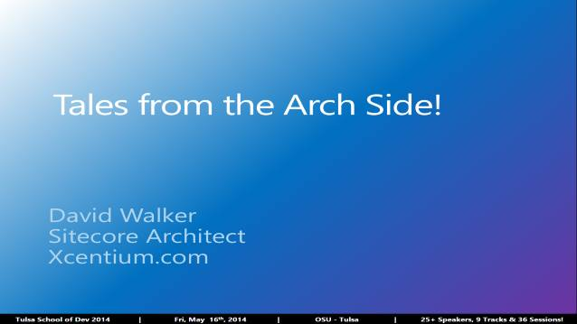 Tales from the Arch Side - Tulsa School of Dev 2014 - 05/16/2014