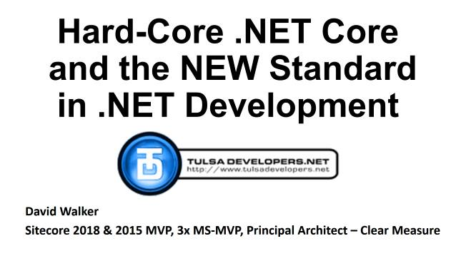Hard-Core .NET Core and the new Standard in .NET Development - Tulsa Developers .NET Users Group - 03/27/2018